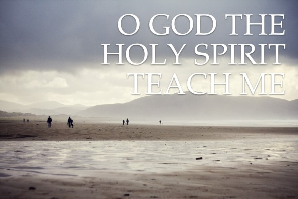 O God the Holy Spirit Teach Me