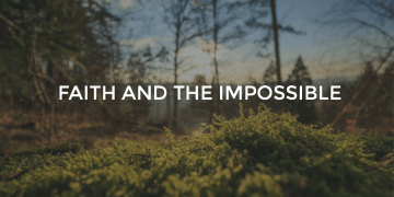 Faith And The Impossible