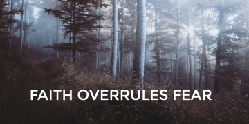 Faith Overrules Fear