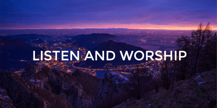 LISTEN AND WORSHIP