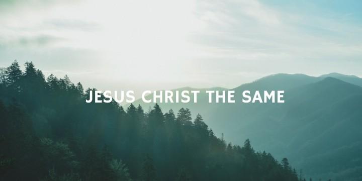 Jesus Christ The Same