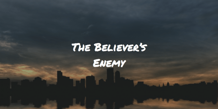 The Believer's Enemy