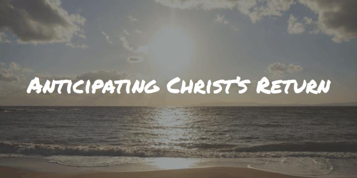 Anticipating Christs Return