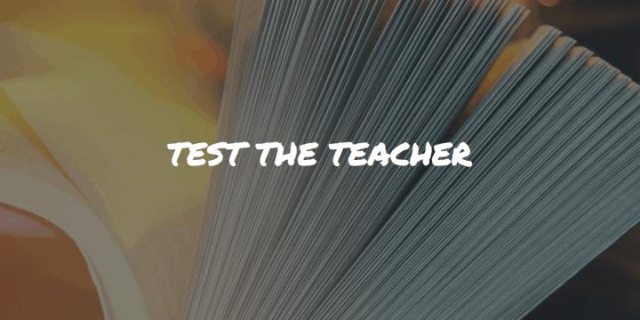 Test The Teacher