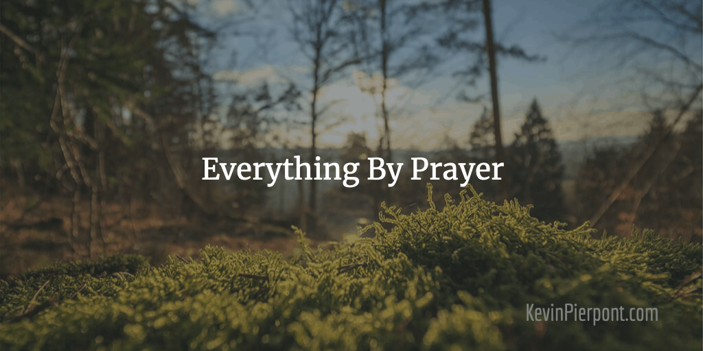 Everything By Prayer